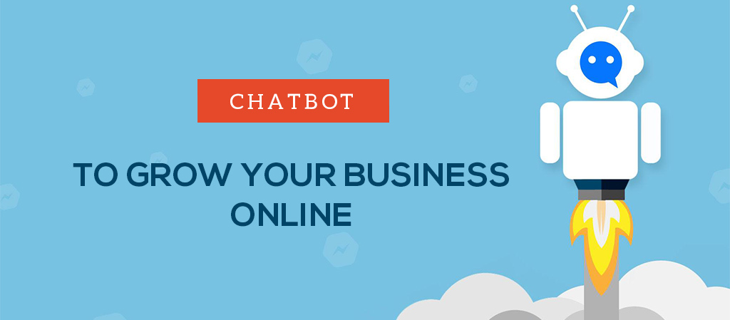 Why use Chatbots to grow your Business Online?