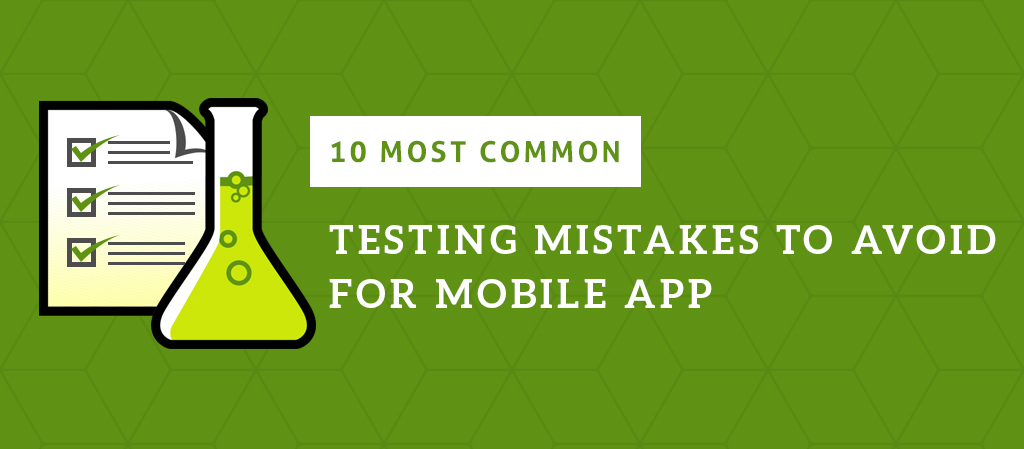 10 Most Common Testing Mistakes to Avoid For Mobile Apps